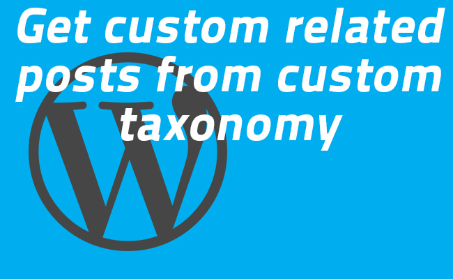 How to get related custom posts by custom taxonomy in Wordpress