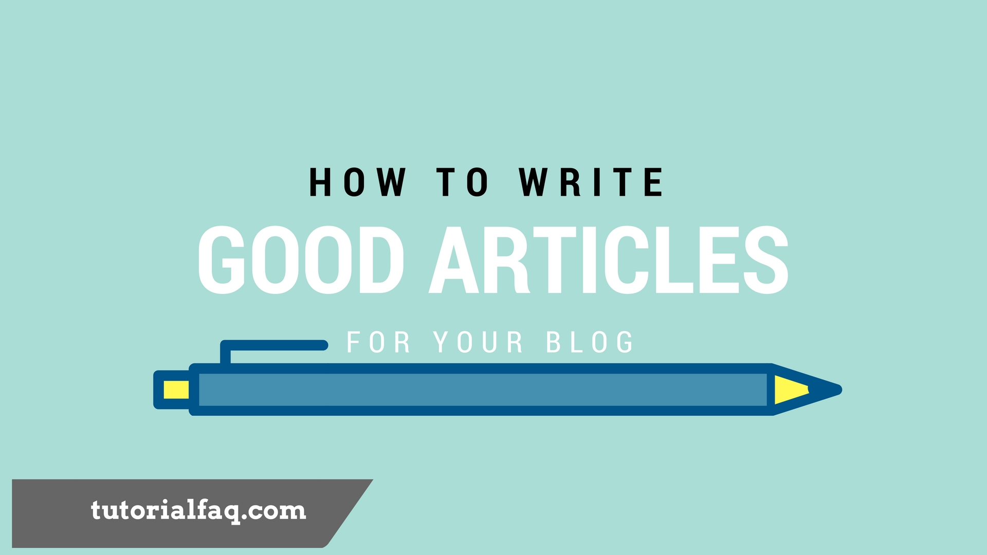 5 essential tips for writing Good Articles - Tutorial FAQ